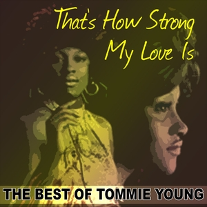 TOMMIE YOUNG - That's How Strong My Love Is/The Best Of Tommie Young