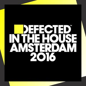 VARIOUS - Defected In The House Amsterdam 2016