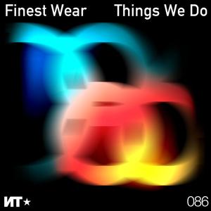FINEST WEAR - Things We Do