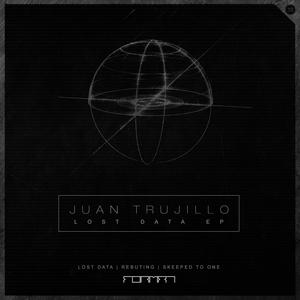 JUAN TRUJILLO - Lost Data EP