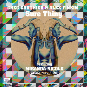 GREG GAUTHIER & ALEX FINKIN feat MIRANDA NICOLE - Sure Thing (Adam Rios Remixes)