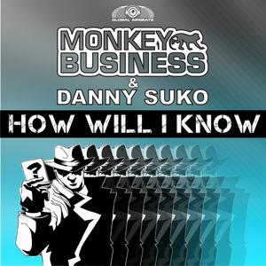 MONKEY BUSINESS & DANNY SUKO - How Will I Know
