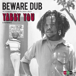 YABBY YOU & THE PROPHETS - Beware Dub (An Expanded Version Of The Classic Album)