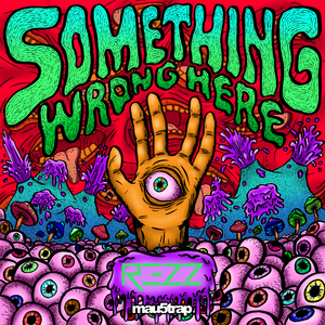 REZZ - Something Wrong Here