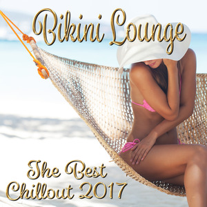 VARIOUS - Bikini Lounge/The Best Chillout 2017
