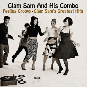 GLAM SAM & HIS COMBO - Feeling Groovy - Glam Sam's Greatest Hits