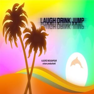 ALBORZ MOUSAPOUR - Laugh Drink Jump