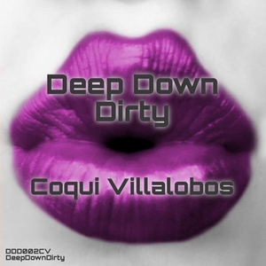 COQUI VILLALOBOS - Deep Down Dirty