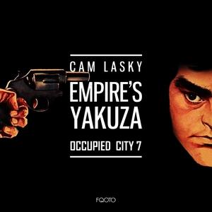CAM LASKY - Occupied City Vol 7 (Empire's Yakuza)