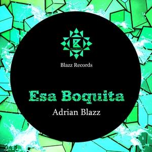 ADRIAN BLAZZ - Esa Boquita (Remixes)