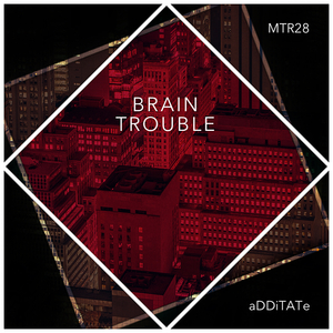 ADDITATE - Brain Trouble