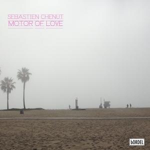 SEBASTIEN CHENUT - Motor Of Love