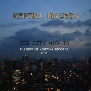 VARIOUS - Big City Nights: The Best Of Kinetika Records 2016