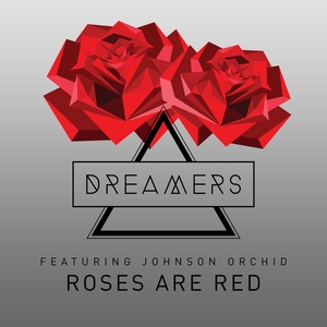 THE DREAMERS feat JOHNSON ORCHID - Roses Are Red