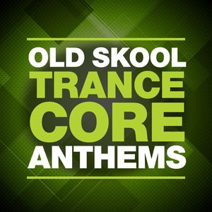VARIOUS - Old Skool Trance Core Anthems