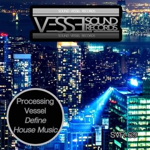 PROCESSING VESSEL - Define House Music