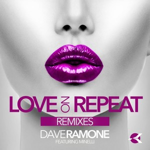 DAVE RAMONE feat MINELLI - Love On Repeat (Remixes)