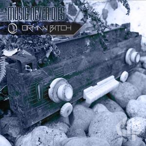 ORMAN BITCH - Music Never Dies