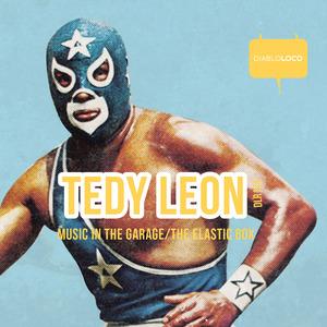 TEDY LEON - Music In The Garage/The Elastic Box
