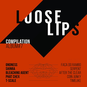 ONDNESS/SHINRA/BLEACHING AGENT/PHAT CHEX/T-SCALE - Loose Lips Compilation Album #7