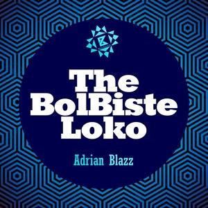 ADRIAN BLAZZ - The BolBiste Loko