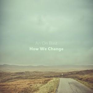 AN ON BAST - How We Change EP