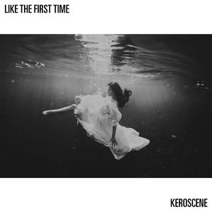 KEROSCENE - Like The First Time
