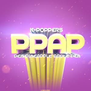 K-POPPERS - PPAP (Pen Pineapple Apple Pen)