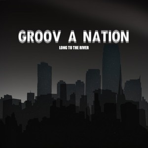 GROOV A NATION - Long To The River