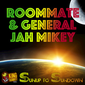 ROOMMATE/GENERAL JAH MIKEY - Sunup To Sundown