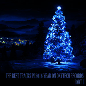 VARIOUS - The Best Tracks In 2016 Year On Oxytech Records/Part I