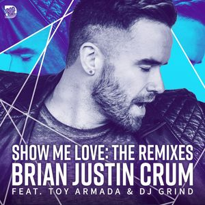 BRIAN JUSTIN CRUM - Show Me Love - The Remixes
