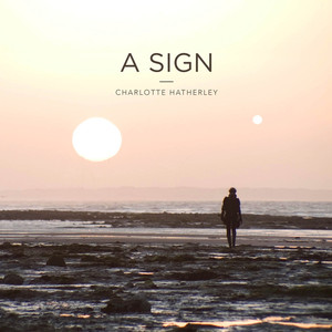 CHARLOTTE HATHERLEY - A Sign