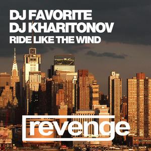 DJ FAVORITE & DJ KHARITONOV - Ride Like The Wind