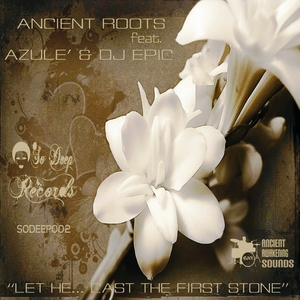 ANCIENT ROOTS - Let He... Cast The First Stone (feat Azule'/DJ Epic)