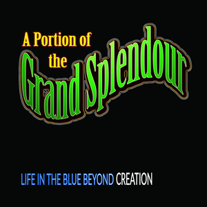 LIFE IN THE BLUE BEYOND CREATION - A Portion Of The Grand Splendour