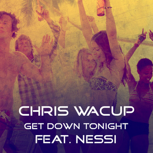 CHRIS WACUP feat NESSI - Get Down Tonight