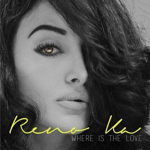 RENO KA - Where Is The Love