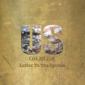 TI - Us Or Else: Letter To The System