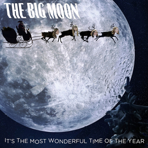 THE BIG MOON - It's The Most Wonderful Time Of The Year