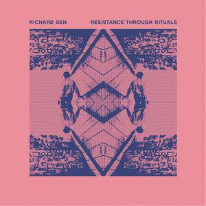 RICHARD SEN - Resistance Through Rituals