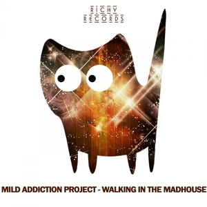 MILD ADDICTION PROJECT - Walking In The Madhouse