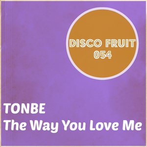 TONBE - The Way You Love Me