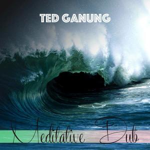 TED GANUNG - Meditative Dub