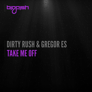 DIRTY RUSH & GREGOR ES - Take Me Off