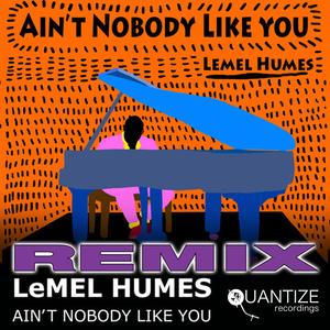 LEMEL HUMES - Ain't Nobody Like You