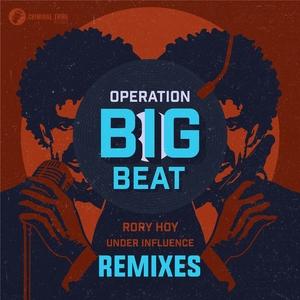 RORY HOY & UNDER INFLUENCE - Operation Big Beat Remixes