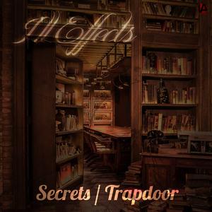ILL EFFECTS - Secrets/Trapdoor