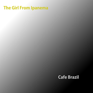 CAFE BRAZIL - The Girl From Ipanema