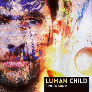 LUMAN CHILD - Time To Grow